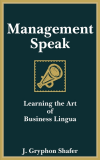Management Speak: Learning the Art of Business Lingua